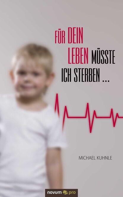 Michael Kuhnle Für dein Leben müsste ich sterben ... kerstin kuschik sterben für fortgeschrittene