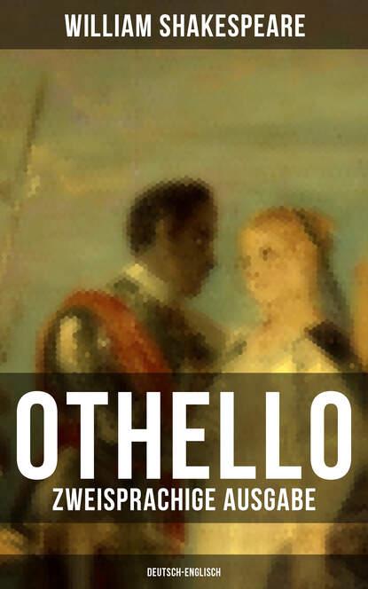 William Shakespeare OTHELLO (Zweisprachige Ausgabe: Deutsch-Englisch) william shakespeare antonius und cleopatra antony and cleopatra zweisprachige ausgabe deutsch englisch
