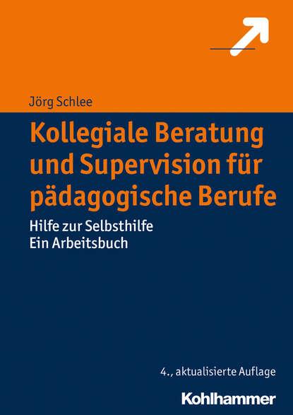 jorg schlee schulentwicklung gescheitert Jörg Schlee Kollegiale Beratung und Supervision für pädagogische Berufe