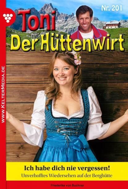 Friederike von Buchner Toni der Hüttenwirt 201 – Heimatroman friederike von buchner toni der hüttenwirt 209 – heimatroman