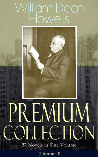 William Dean Howells William Dean Howells - Premium Collection: 27 Novels in One Volume (Illustrated) dean dean tbx cbk