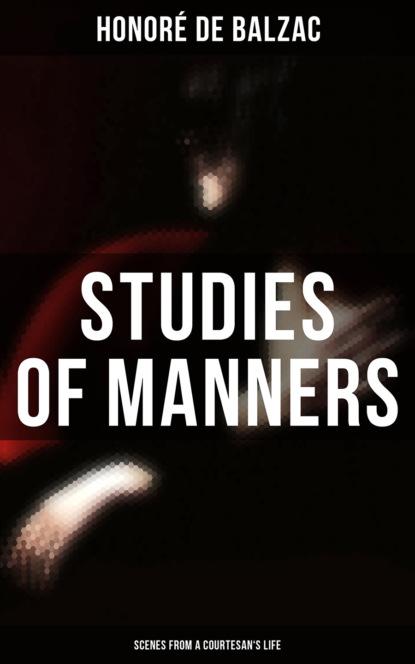 Фото - Оноре де Бальзак Studies of Manners: Scenes from a Courtesan's Life оноре де бальзак a prince of bohemia