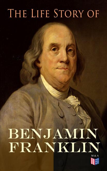 Бенджамин Франклин The Life Story of Benjamin Franklin недорого