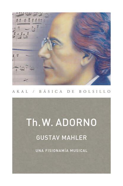 Theodor W. Adorno Gustav Mahler. Una fisionomía musical (Monografías musicales) theodor w adorno gustav mahler una fisionomía musical monografías musicales