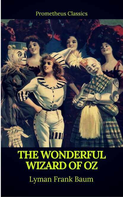 Лаймен Фрэнк Баум The Wonderful Wizard of Oz (Best Navigation, Active TOC)(Prometheus Classics) лаймен фрэнк баум american fairy tales best navigation active toc feathers classics