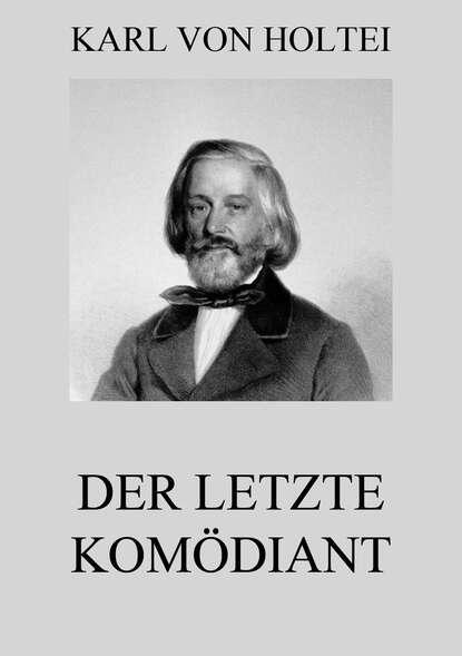 Karl von Holtei Der letzte Komödiant karl von holtei ein trauerspiel in berlin