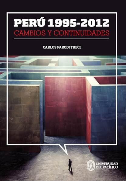 Carlos Parodi Trece Perú 1995-2012: cambios y continuidades