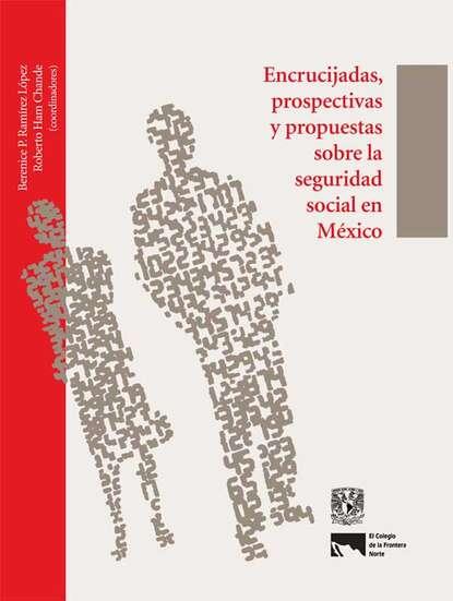 Фото - Группа авторов Encrucijadas, prospectivas y propuestas sobre la seguridad social en México группа авторов mercadotecnia sustentable y su aplicación en méxico y latinoamérica
