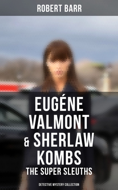 Robert Barr EUGÉNE VALMONT & SHERLAW KOMBS: THE SUPER SLEUTHS (Detective Mystery Series) understanding change in the workplace super series fifth edition super series super series
