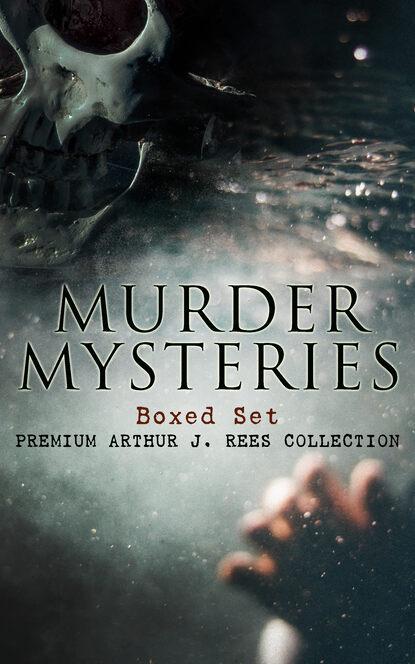Arthur J. Rees MURDER MYSTERIES Boxed Set: Premium Arthur J. Rees Collection