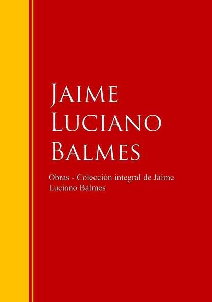 Jaime Luciano Balmes Obras - Colección de Jaime Luciano Balmes luciano soprani d soir