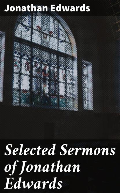 Jonathan Edwards Selected Sermons of Jonathan Edwards richard edwards nearsighted