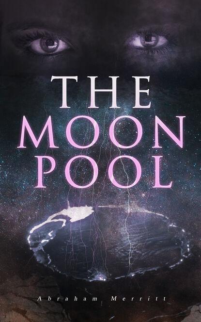 Фото - Abraham Merritt The Moon Pool abraham merritt the ship of ishtar
