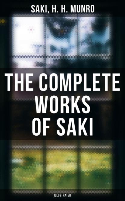 Saki The Complete Works of Saki (Illustrated) saki herman popędliwy