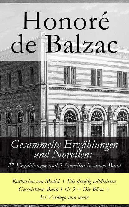 Оноре де Бальзак Gesammelte Erzählungen und Novellen: 27 Erzählungen und 2 Novellen in einem Band petersburger novellen