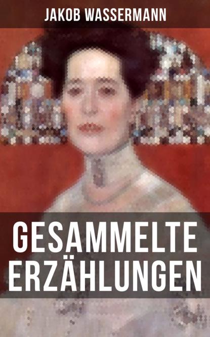 Jakob Wassermann Gesammelte Erzählungen von Jakob Wassermann anton von perfall erzählungen
