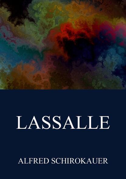 Alfred Schirokauer Lassalle alfred schirokauer gesammelte werke von alfred schirokauer