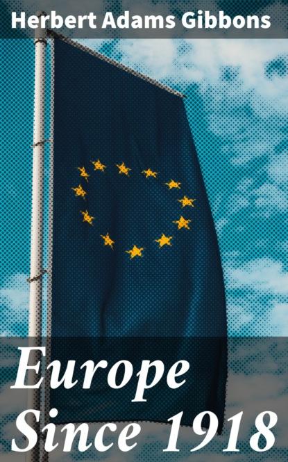 Herbert Adams Gibbons Europe Since 1918 nieuwkoop europe кашпо raindrop 54х51 см 6rdpbe229 nieuwkoop europe