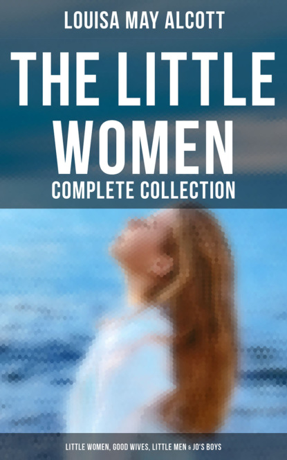 Луиза Мэй Олкотт The Little Women - Complete Collection: Little Women, Good Wives, Little Men & Jo's Boys (All 4 Books in One Edition) недорого