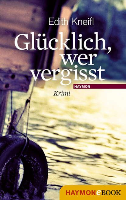 Edith Kneifl Glücklich, wer vergisst недорого
