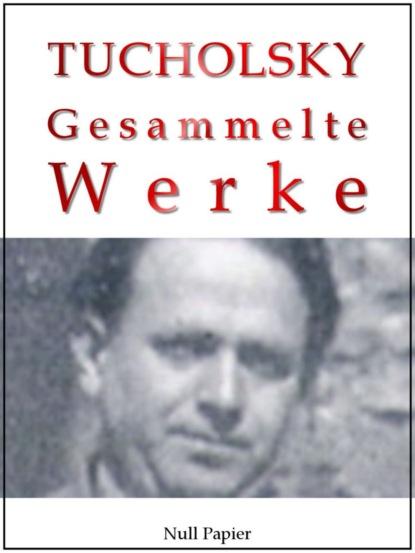 kurt tucholsky traktat über den hund Kurt Tucholsky Kurt Tucholsky – Gesammelte Werke – Prosa, Reportagen, Gedichte
