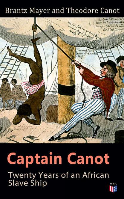Brantz Mayer Captain Canot: Twenty Years of an African Slave Ship azizi gibson matrix slave ship