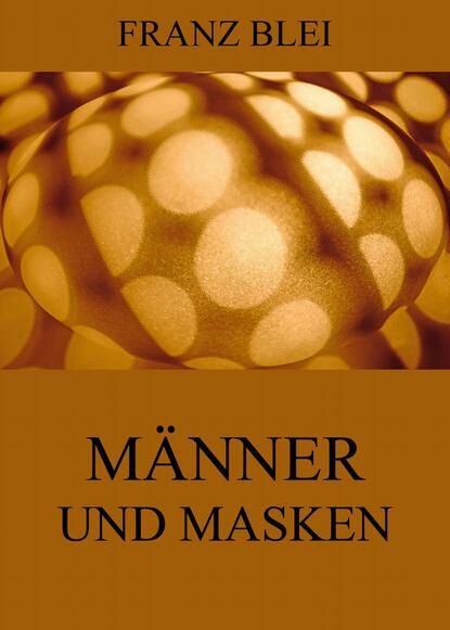 Фото - Franz Blei Männer und Masken franz xaver bronner fischergedichte und erzahlungen