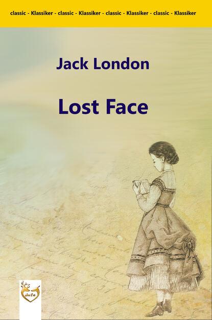 Джек Лондон Lost Face джек лондон голиаф