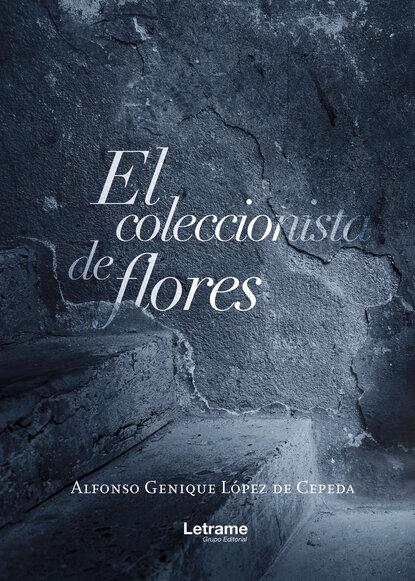 Alfonso Genique López de Cepeda El coleccionista de flores pedro andreu lópez el secadero de iguanas