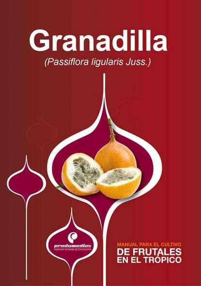 Diego Miranda Manual para el cultivo de frutales en el trópico. Granadilla raúl saavedra manual para el cultivo de frutales en el trópico aguacate