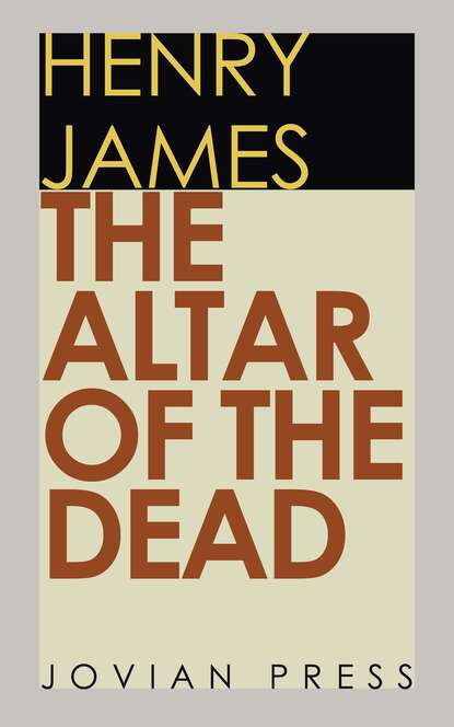 Henry Foss James The Altar of the Dead henry james the given case 1898