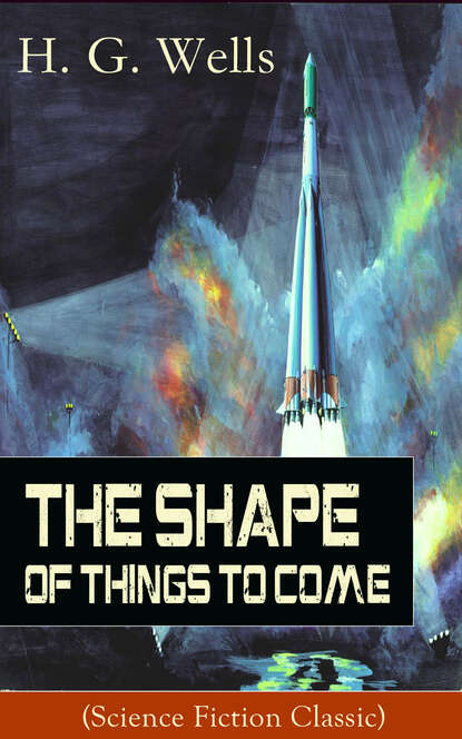 H. G. Wells The Shape of Things To Come (Science Fiction Classic) h g wells the shape of things to come