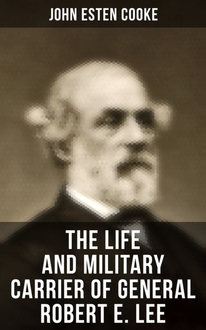Фото - John Esten Cooke The Life and Military Carrier of General Robert E. Lee robert sheckley the hour of battle