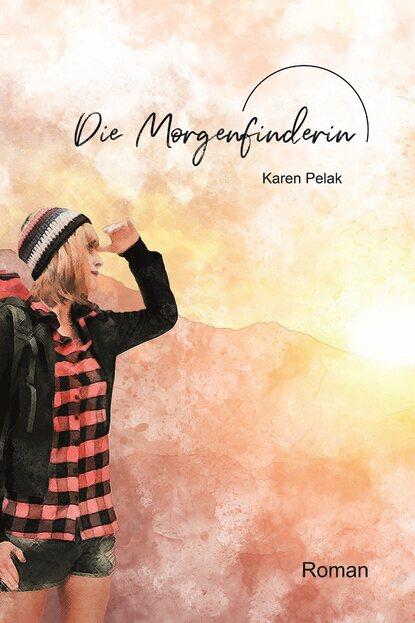Karen Pelak Die Morgenfinderin karen duve warum die sache schiefgeht