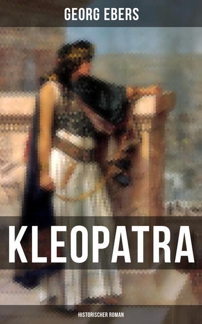 Фото - Georg Ebers Kleopatra (Historischer Roman) michael georg conrad majestät historischer roman