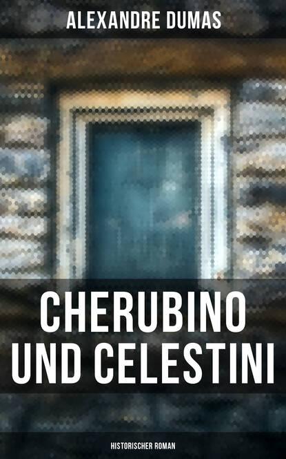 Александр Дюма Cherubino und Celestini: Historischer Roman недорого
