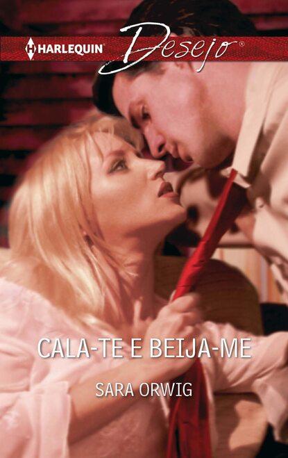 Sara Orwig Cala-te e beija-me sara orwig cala te e beija me