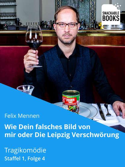 Фото - Felix Mennen Wie dein falsches Bild von mir - Die Leipzig Verschwörung Staffel 1, Folge 4 chefket leipzig