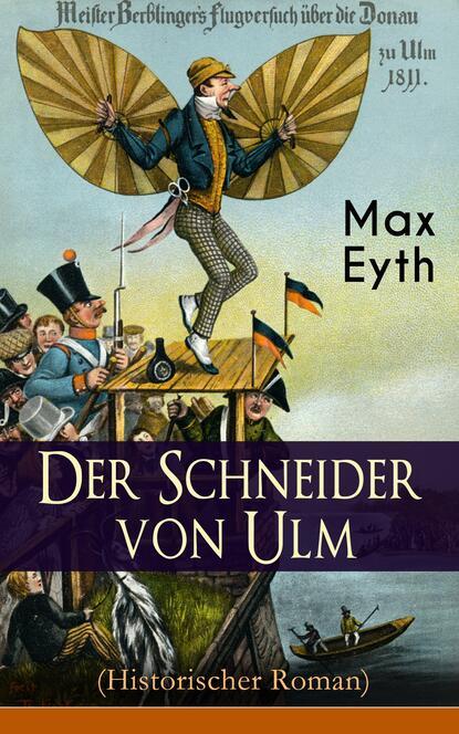 Max Eyth Der Schneider von Ulm (Historischer Roman) max eyth historische romane der kampf um die cheopspyramide mönch und landsknech der schneider von ulm