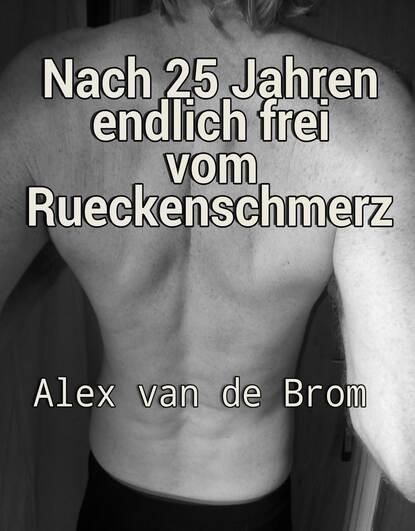 Фото - Alex van de Brom Nach 25 Jahren endlich frei vom Rückenschmerz alex van de brom despues de 25 anos finalmente libre de dolores de espalda