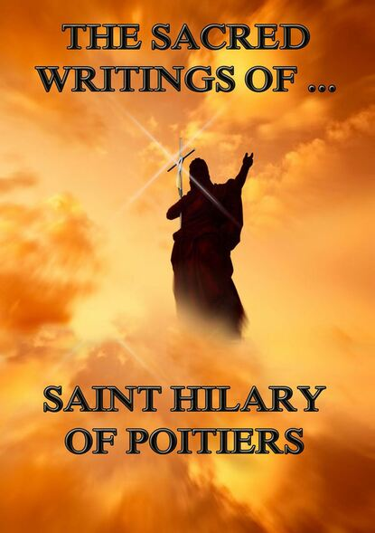 Saint Hilary of Poitiers The Sacred Writings of Saint Hilary of Poitiers saint ambrose the sacred writings of saint ambrose