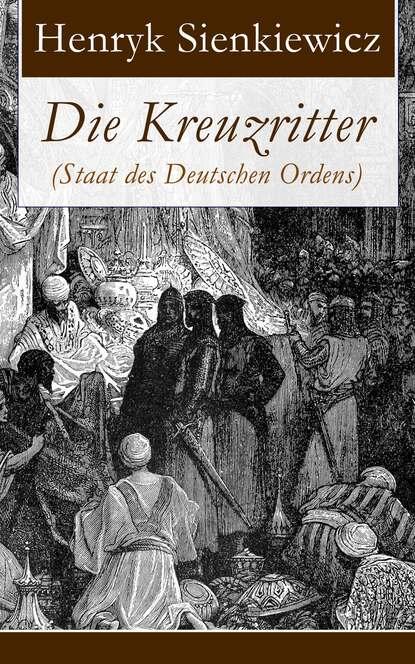 Генрик Сенкевич Die Kreuzritter (Staat des Deutschen Ordens) недорого