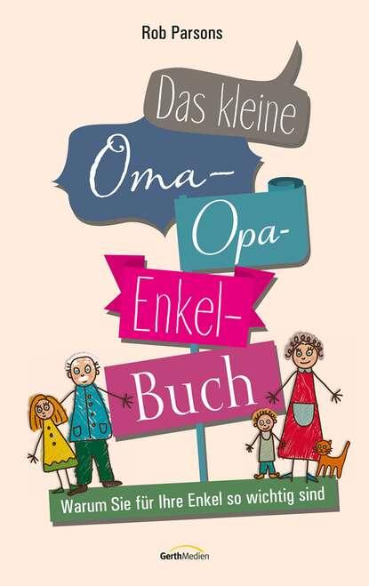 Rob Parsons Das kleine Oma-Opa-Enkel-Buch cheryl r carter das kleine anti chaos buch