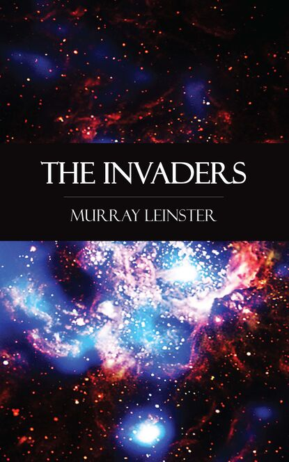 Murray Leinster The Invaders