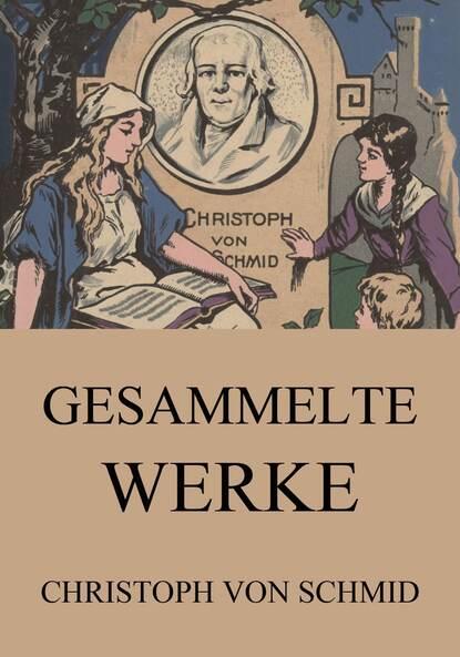 Christoph von Schmid Gesammelte Werke christoph von schmid die ostereyer
