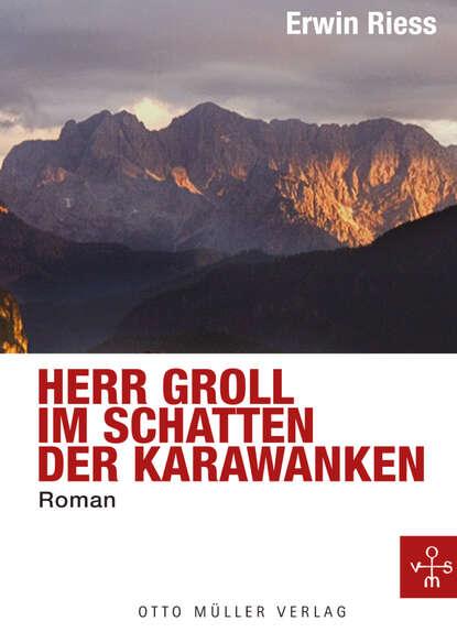 Erwin Riess Herr Groll im Schatten der Karawanken elisabeth büchle im schatten der vergangenheit