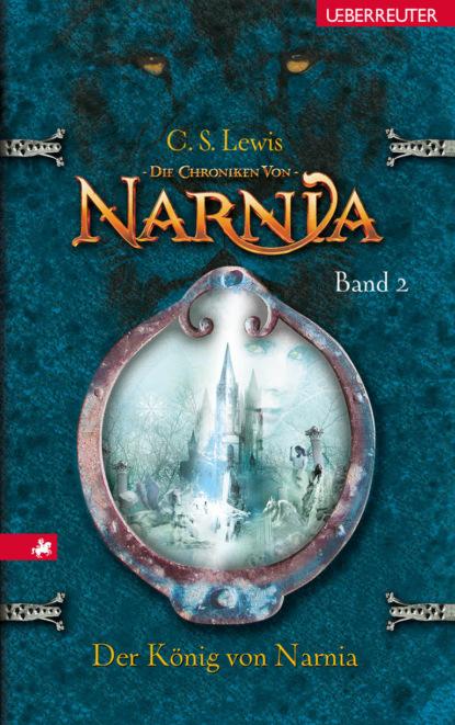 Фото - C. S. Lewis Die Chroniken von Narnia - Der König von Narnia (Bd. 2) sean fay wolfe die elementia chroniken ein funke hoffnung