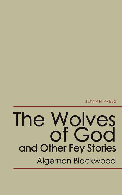 Algernon Blackwood The Wolves of God and Other Fey Stories недорого