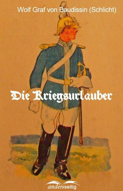 Wolf Graf von Baudissin (Schlicht) Die Kriegsurlauber graf von wolf ernst hugo emil baudissin life in a german crack regiment