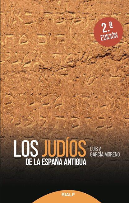 Фото - Luis A. García Moreno Los judíos de la España antigua luis javier moreno b amor y sangre